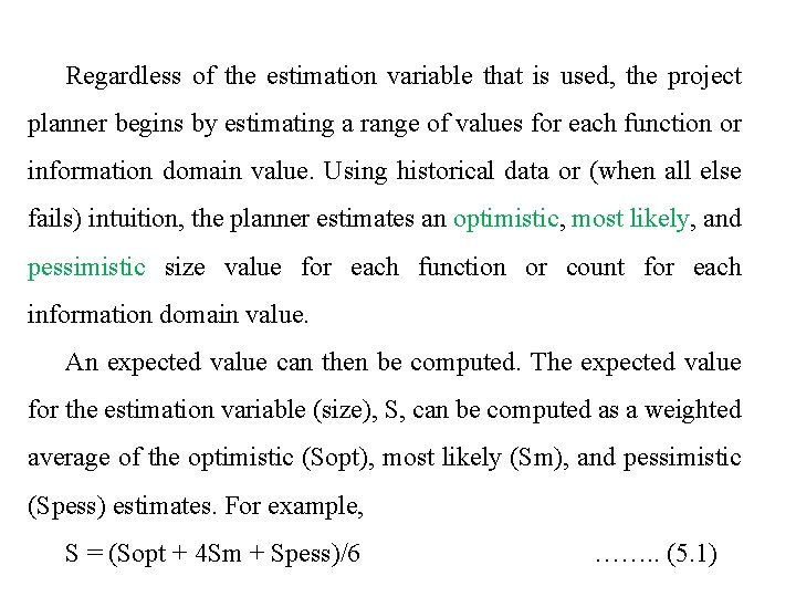 Regardless of the estimation variable that is used, the project planner begins by estimating