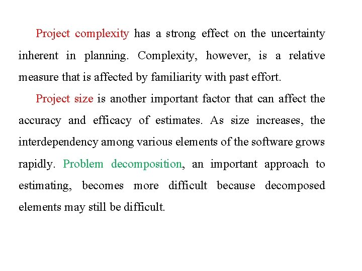 Project complexity has a strong effect on the uncertainty inherent in planning. Complexity, however,