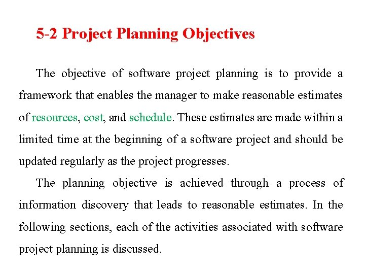 5 -2 Project Planning Objectives The objective of software project planning is to provide