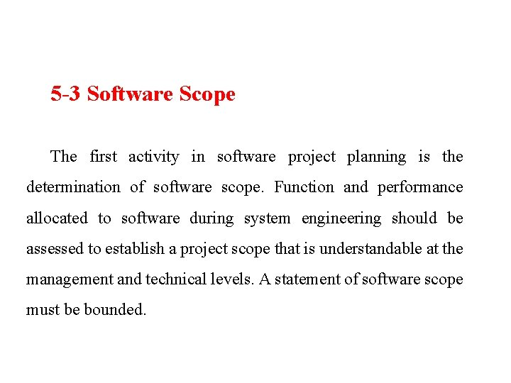 5 -3 Software Scope The first activity in software project planning is the determination