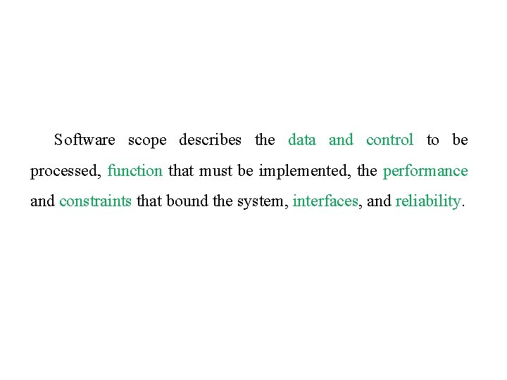 Software scope describes the data and control to be processed, function that must be
