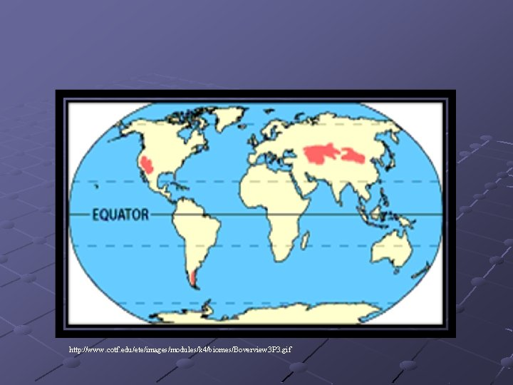 Map of Cold Deserts http: //www. cotf. edu/ete/images/modules/k 4/biomes/Boverview 3 P 3. gif