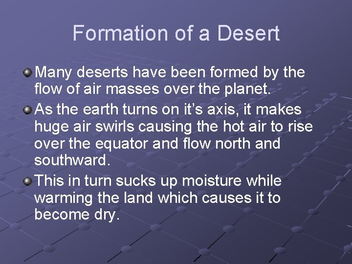 Formation of a Desert Many deserts have been formed by the flow of air