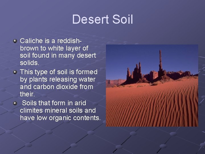 Desert Soil Caliche is a reddishbrown to white layer of soil found in many