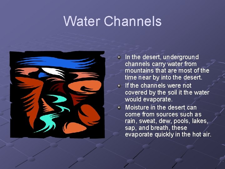 Water Channels In the desert, underground channels carry water from mountains that are most