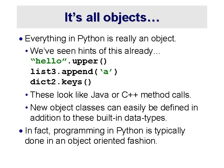 It's all objects… · Everything in Python is really an object. • We've seen