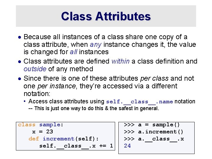 Class Attributes · Because all instances of a class share one copy of a