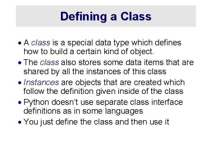 Defining a Class · A class is a special data type which defines how