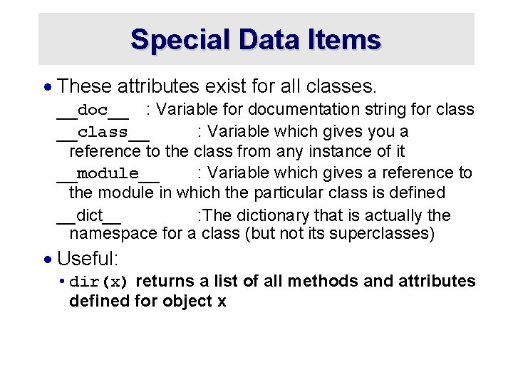 Special Data Items · These attributes exist for all classes. __doc__ : Variable for