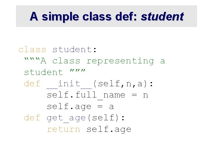 """A simple class def: student class student: """"""""""""A class representing a student """""""""""" def"""