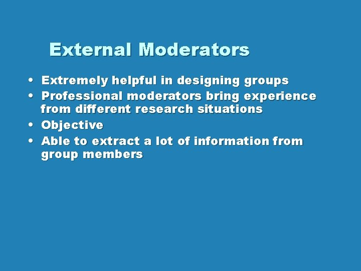 External Moderators • • Extremely helpful in designing groups Professional moderators bring experience from