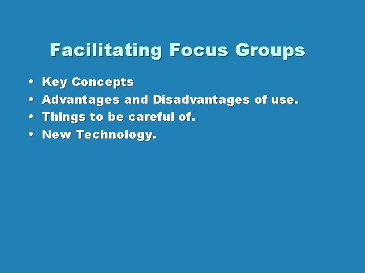 Facilitating Focus Groups • • Key Concepts Advantages and Disadvantages of use. Things to