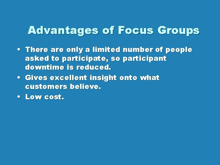 Advantages of Focus Groups • There are only a limited number of people asked