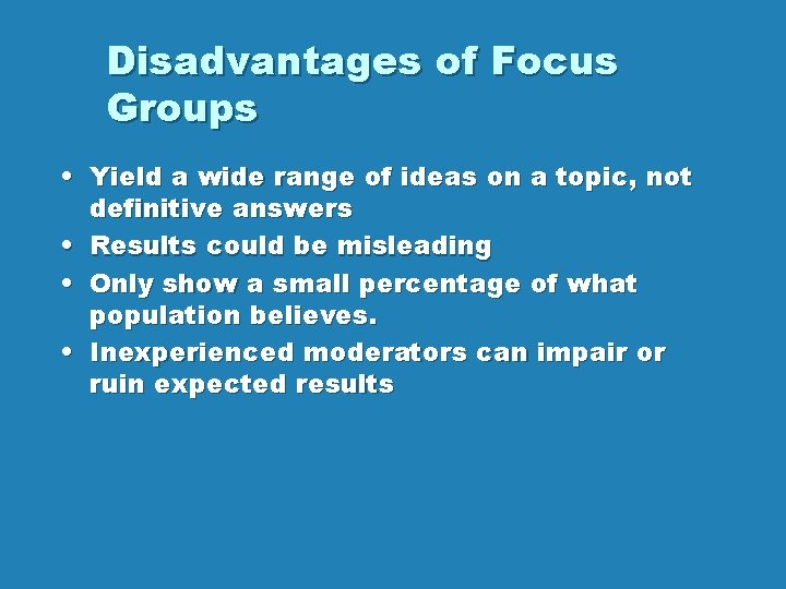 Disadvantages of Focus Groups • Yield a wide range of ideas on a topic,