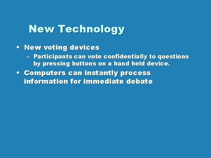 New Technology • New voting devices – Participants can vote confidentially to questions by