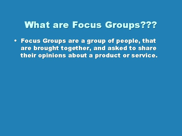 What are Focus Groups? ? ? • Focus Groups are a group of people,