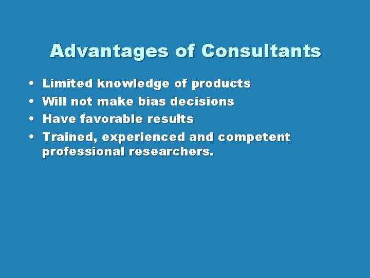 Advantages of Consultants • • Limited knowledge of products Will not make bias decisions