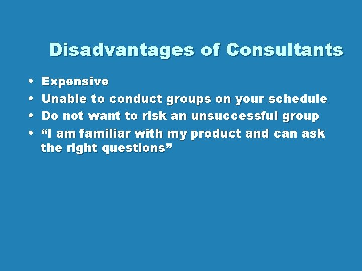Disadvantages of Consultants • • Expensive Unable to conduct groups on your schedule Do