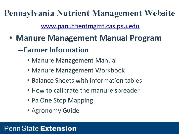 Pennsylvania Nutrient Management Website www. panutrientmgmt. cas. psu. edu • Manure Management Manual Program