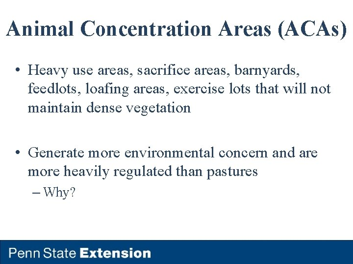 Animal Concentration Areas (ACAs) • Heavy use areas, sacrifice areas, barnyards, feedlots, loafing areas,