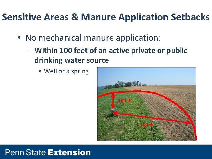 Sensitive Areas & Manure Application Setbacks • No mechanical manure application: – Within 100