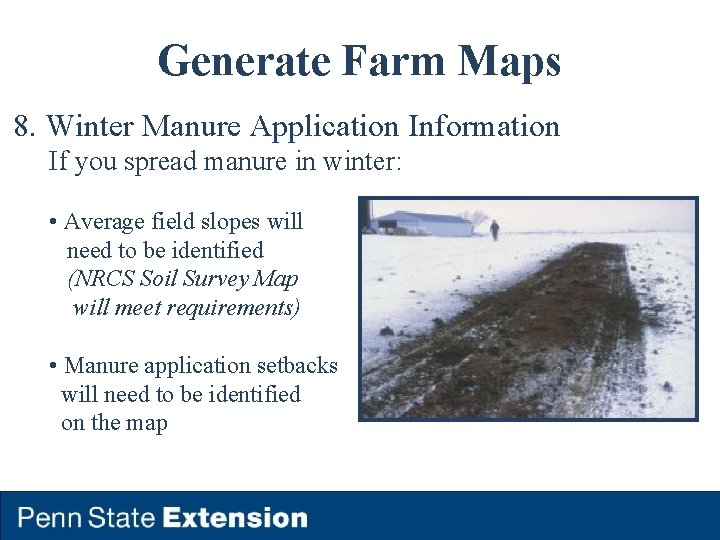Generate Farm Maps 8. Winter Manure Application Information If you spread manure in winter: