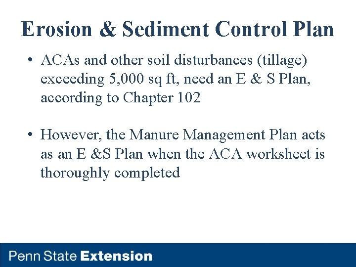 Erosion & Sediment Control Plan • ACAs and other soil disturbances (tillage) exceeding 5,