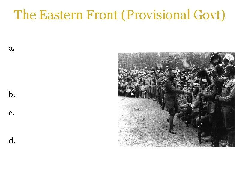 The Eastern Front (Provisional Govt) a. Following the February Revolution, the government of Alexander