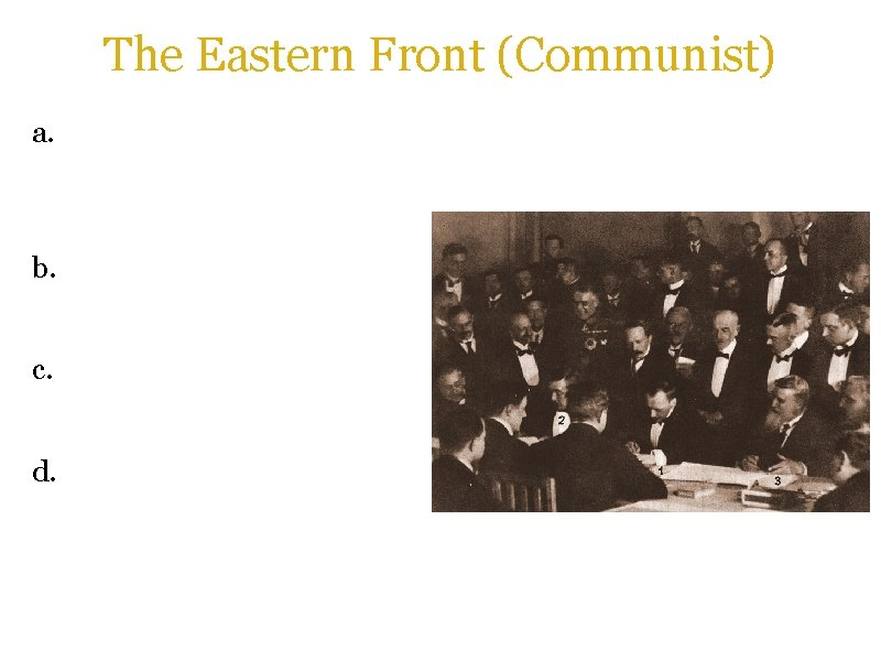 The Eastern Front (Communist) a. Despite wanting to end the war, Lenin did not