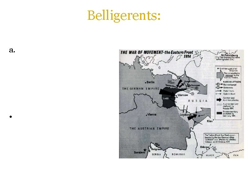 Belligerents: a. The Russian Empire (later the Russian Republic, Russian SFSR) and Romania (1916)