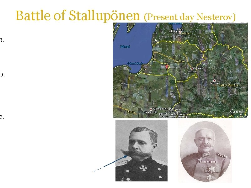 Battle of Stallupönen (Present day Nesterov) a. This is a significant battle because this