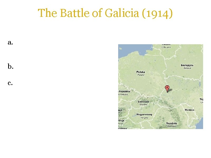 The Battle of Galicia (1914) a. Russia invaded the Austro. Hungarian province of Galicia.