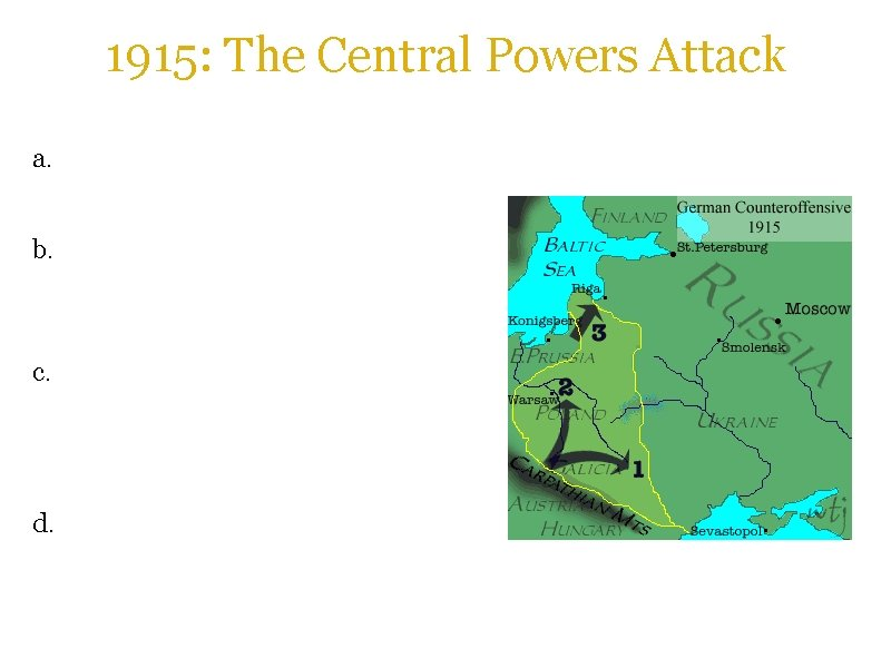 1915: The Central Powers Attack a. The Central Powers launched a major offensive in
