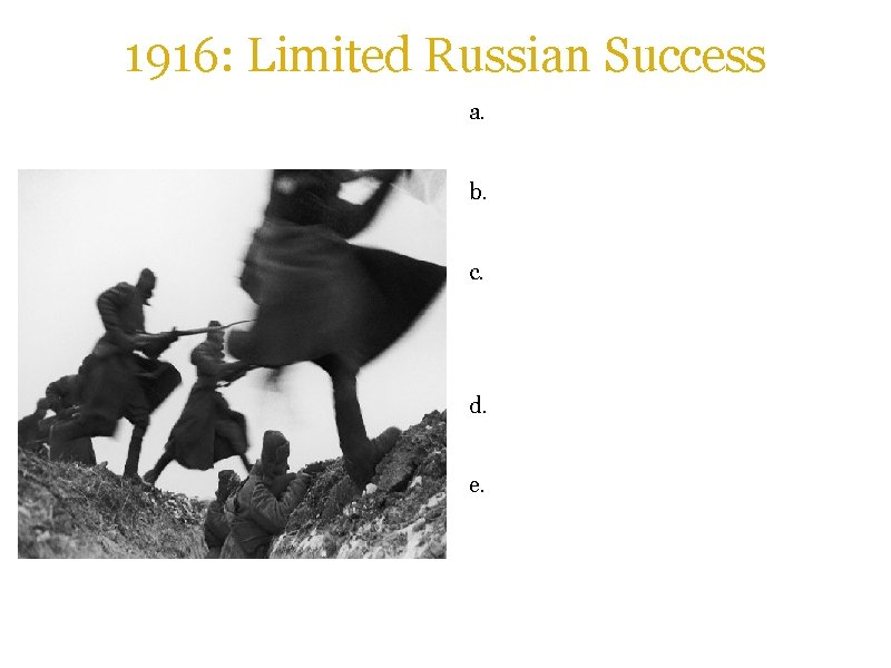 1916: Limited Russian Success a. The Russians, having received more and newer weaponry, attacked.