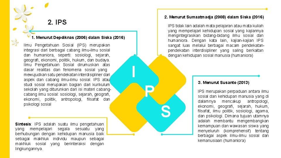 2. Menurut Sumaatmadja (2008) dalam Siska (2016) 2. IPS tidak lain adalah mata pelajaran