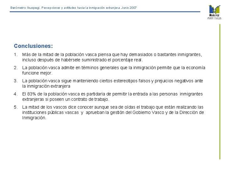 Barómetro Ikuspegi. Percepciones y actitudes hacia la inmigración extranjera. Junio 2007 Conclusiones: 1. Más