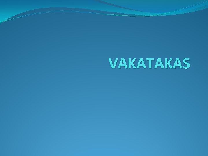 VAKATAKAS