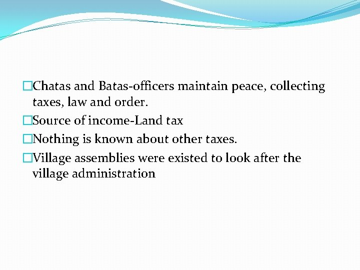 �Chatas and Batas-officers maintain peace, collecting taxes, law and order. �Source of income-Land tax