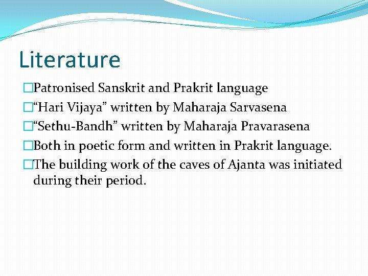 """Literature �Patronised Sanskrit and Prakrit language �""""Hari Vijaya"""" written by Maharaja Sarvasena �""""Sethu-Bandh"""" written"""