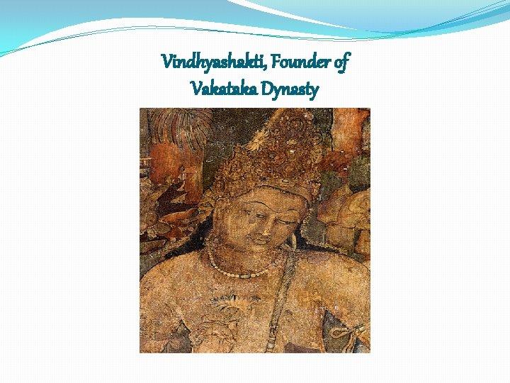 Vindhyashakti, Founder of Vakataka Dynasty