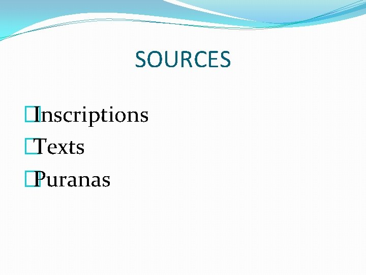 SOURCES �Inscriptions �Texts �Puranas