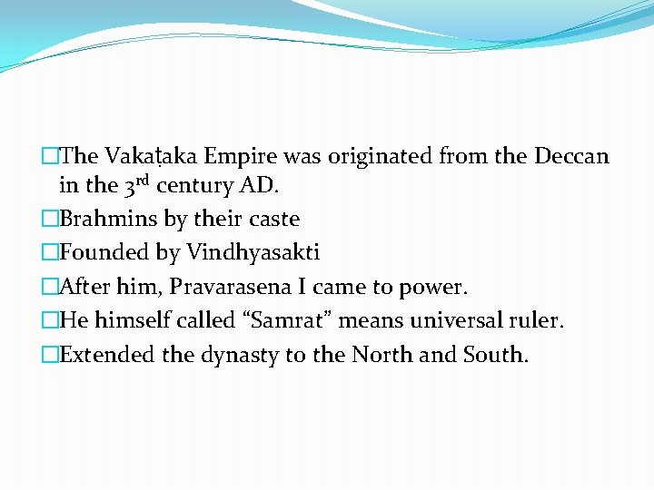 �The Vakaṭaka Empire was originated from the Deccan in the 3 rd century AD.