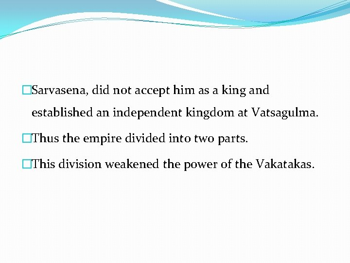 �Sarvasena, did not accept him as a king and established an independent kingdom at