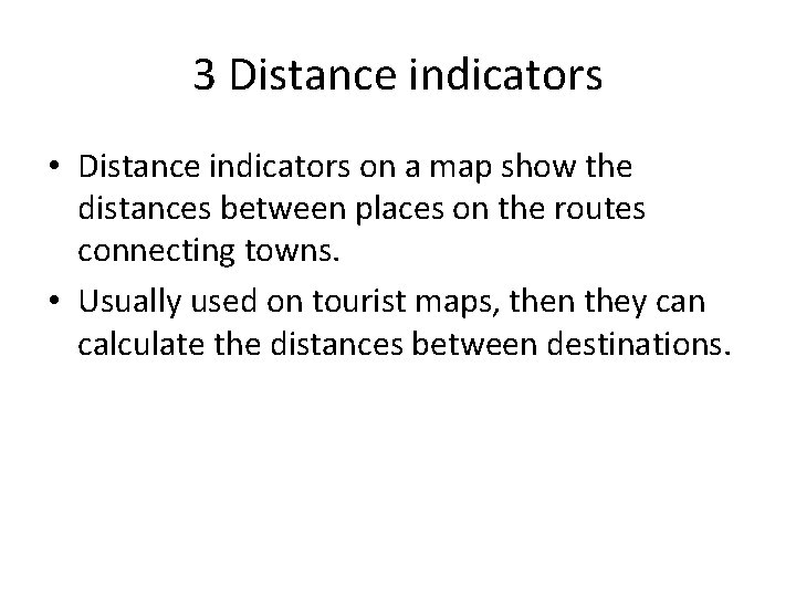 3 Distance indicators • Distance indicators on a map show the distances between places