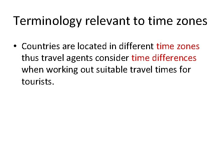 Terminology relevant to time zones • Countries are located in different time zones thus