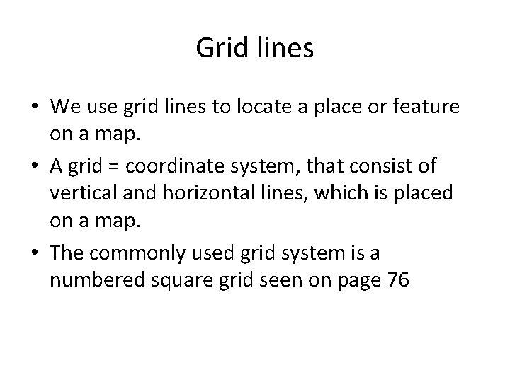 Grid lines • We use grid lines to locate a place or feature on