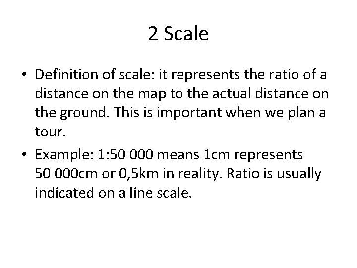 2 Scale • Definition of scale: it represents the ratio of a distance on