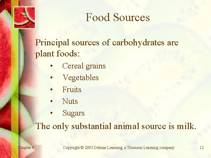 Food Sources Principal sources of carbohydrates are plant foods: • • • Cereal grains