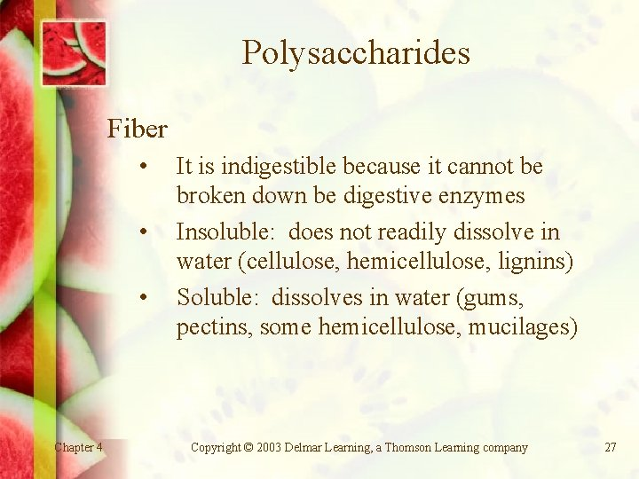 Polysaccharides Fiber • • • Chapter 4 It is indigestible because it cannot be