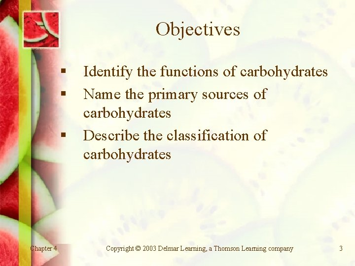 Objectives § § § Chapter 4 Identify the functions of carbohydrates Name the primary